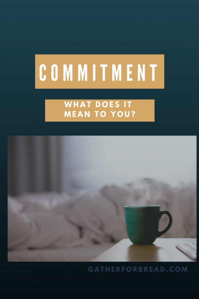 Commitment: What Does It Mean to You? - Gather for Bread