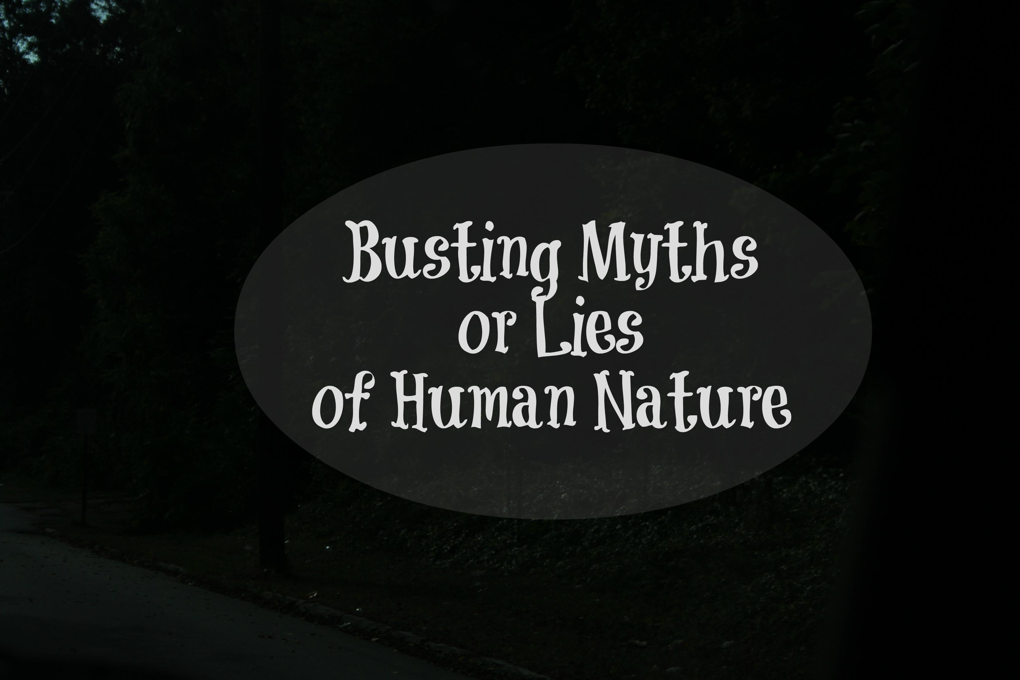 Busting Myths/Lies of Human Nature
