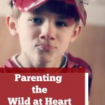 Parenting the Wild at Heart