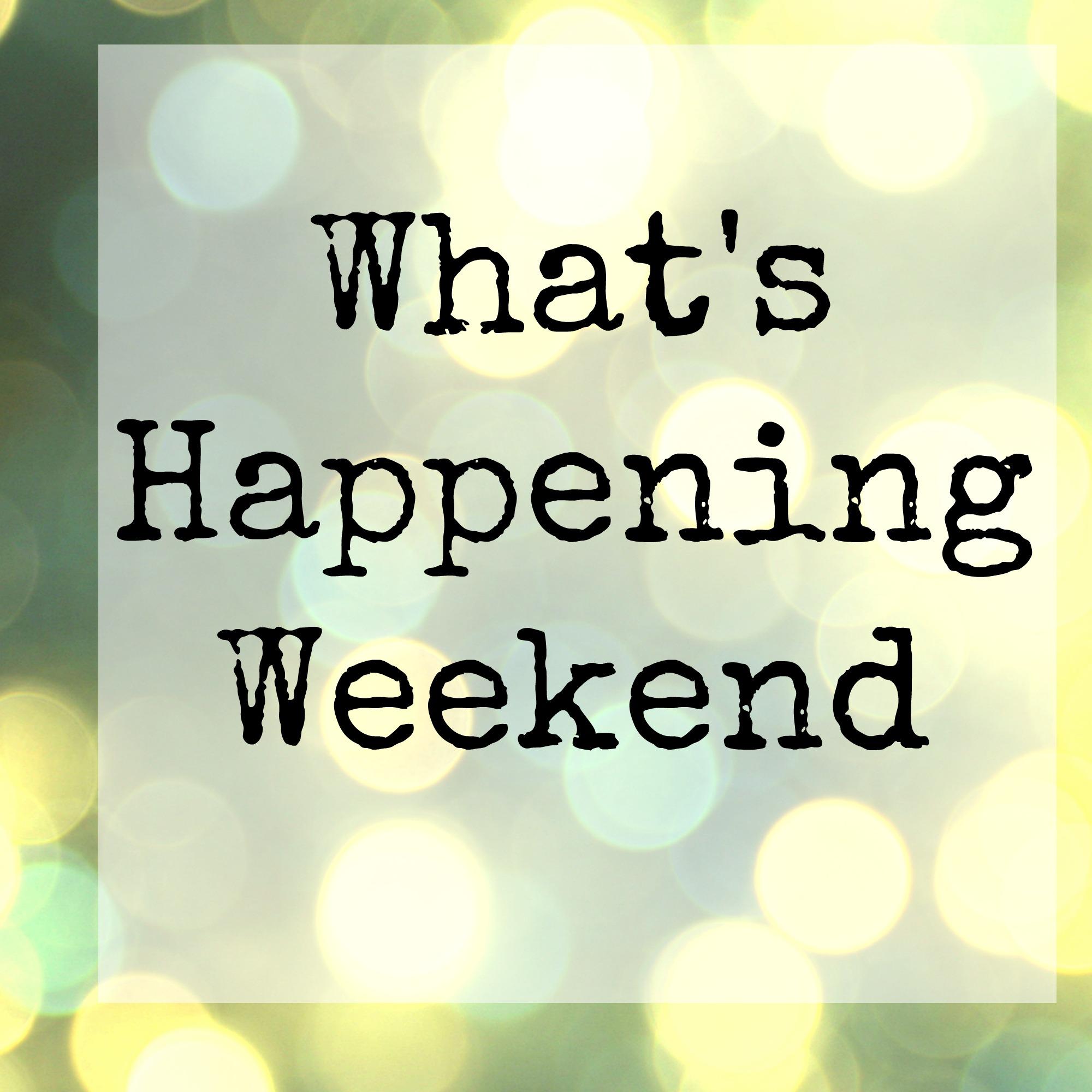 Happening This Weekend: What's Happening Weekend