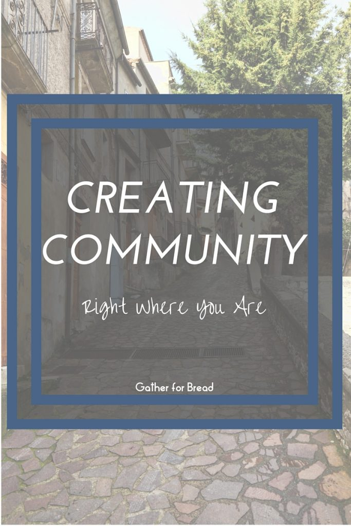 Creating Community Right Where You Are // gatherforbread.com