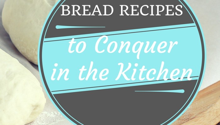 Breads to Conquer in the Kitchen